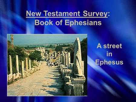 New Testament Survey: Book of Ephesians A street in Ephesus.