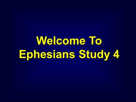 Welcome To Ephesians Study 4. Ephesians 1:13-14 The Believer's Riches in Christ Blessings from the Holy Spirit.