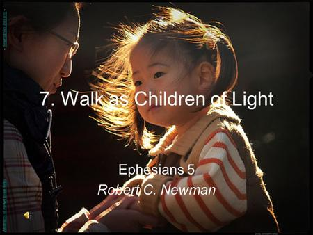 7. Walk as Children of Light Ephesians 5 Robert C. Newman Abstracts of Powerpoint Talks - newmanlib.ibri.org -newmanlib.ibri.org.