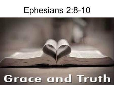 Ephesians 2:8-10. ● 8 For by grace you have been saved through faith, and that not of yourselves; it is the gift of God, 9 not of works, lest anyone should.