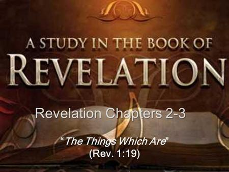 "Revelation Chapters 2-3 ""The Things Which Are"" (Rev. 1:19)"