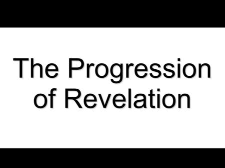 The Progression of Revelation. September 20, 2009The Progression of Revelation2 During the days prior to the coming of the Messiah, God spoke to His people.