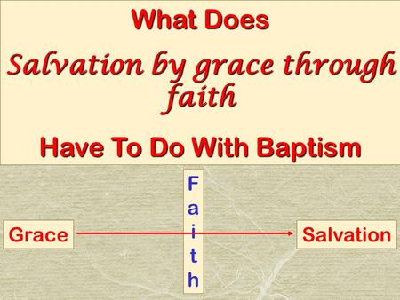 What Does Salvation by grace through faith Have To Do With Baptism GraceSalvation FaithFaith.