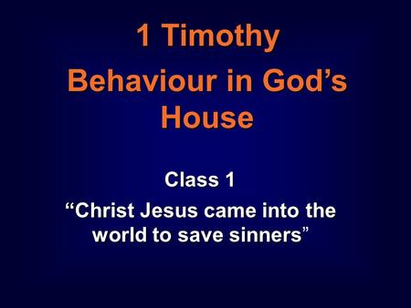 "1 1 Timothy Behaviour in God's House Class 1 ""Christ Jesus came into the world to save sinners Class 1 ""Christ Jesus came into the world to save sinners"""
