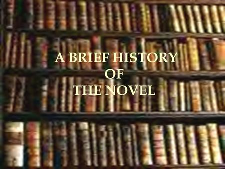 A BRIEF HISTORY OF THE NOVEL