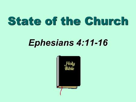 State of the Church Ephesians 4:11-16. The State of The Union  Annual message given by President  State of Union & challenge for future.