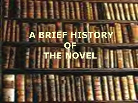 "A BRIEF HISTORY OF THE NOVEL. NOVEL CONVENTIONS  GENRE: Fiction: Narrative  STYLE: Prose  LENGTH: Extended  PURPOSE: Mimesis: Verisimilitude "" The."