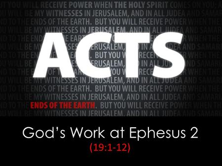 God's Work at Ephesus 2 (19:1-12). Hebrews 2:3-4 how shall we escape if we neglect such a great salvation? It was declared at first by the Lord, and.