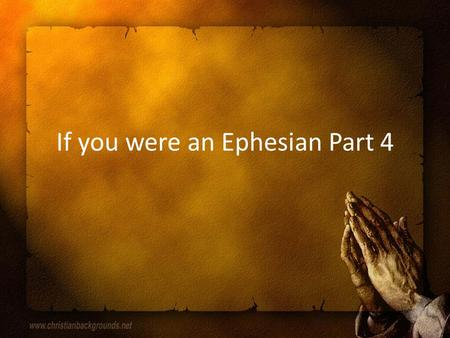 If you were an Ephesian Part 4. Starting at Eph 5:22 Back to the issue of submission Directive – Wives, submit, do not resist, willingly subordinate –