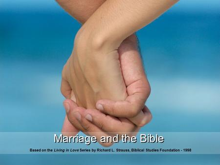 Marriage and the Bible Based on the Living in Love Series by Richard L. Strauss, Biblical Studies Foundation - 1998.