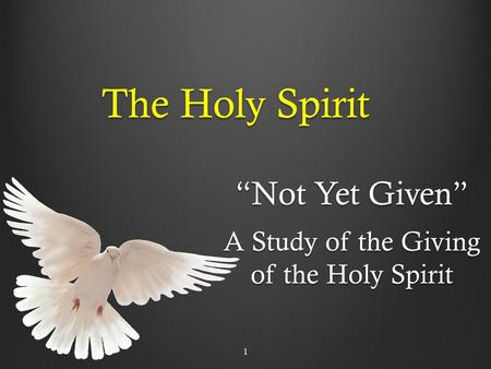 "The Holy Spirit ""Not Yet Given"" A Study of the Giving of the Holy Spirit 1."