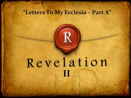 "II ""Letters To My Ecclesia – Part A"". Overview… E ach letter follows a standard format: (1) the charge to write to the angel (elder) of the ecclesia;"