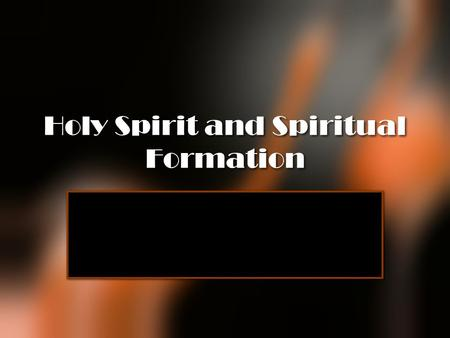 Holy Spirit <strong>and</strong> Spiritual Formation