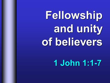 Fellowship and unity of believers 1 John 1:1-7. Facts about Fellowship 2.