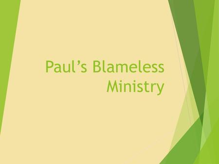 Paul's Blameless Ministry. Introduction  Paul's farewell to the Ephesian elders reveals the characteristics of a blameless ministry (Acts 20:17-38).