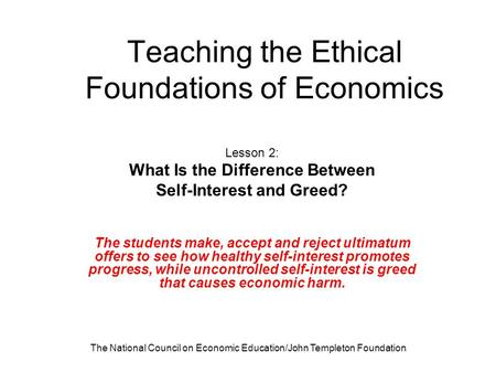 The National Council on Economic Education/John Templeton Foundation Teaching the Ethical Foundations of Economics Lesson 2: What Is the Difference Between.