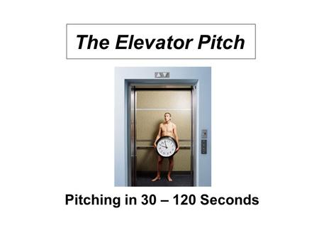 The Elevator Pitch Pitching in 30 – 120 Seconds. W. Runge 04/20082 What is an Elevator Pitch? Context of Entrepreneurship A business-oriented, purposeful.