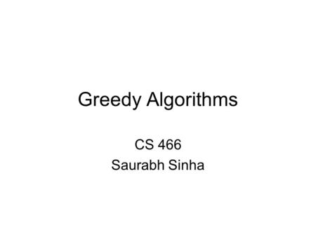 Greedy Algorithms CS 466 Saurabh Sinha. A greedy approach to the motif finding problem Given t sequences of length n each, to find a profile matrix of.