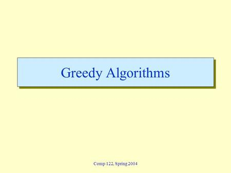 Comp 122, Spring 2004 Greedy Algorithms. greedy - 2 Lin / Devi Comp 122, Fall 2003 Overview  Like dynamic programming, used to solve optimization problems.