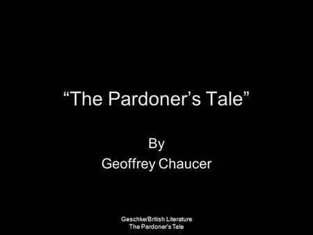 "Geschke/British Literature The Pardoner's Tale ""The Pardoner's Tale"" By Geoffrey Chaucer."