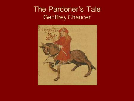 The Pardoner's Tale Geoffrey Chaucer. The Prologue to The Pardoner's Tale The host asks the Pardoner to tell a tale; the pilgrims ask for a moral story.