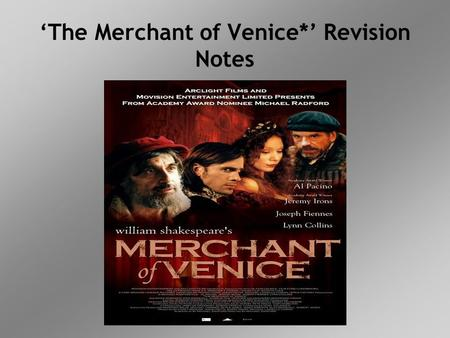 'The Merchant of Venice*' Revision Notes. Themes in the play 1.Justice versus Mercy Mainly seen in Act four, scene one. Shylock is repeatedly asked to.