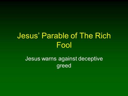 Jesus' Parable of The Rich Fool Jesus warns against deceptive greed.