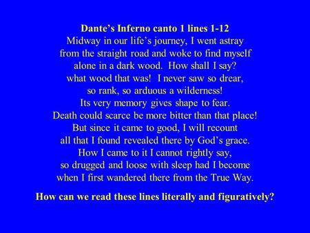 Dante's Inferno canto 1 lines 1-12 Midway in our life's journey, I went astray from the straight road and woke to find myself alone in a dark wood. How.