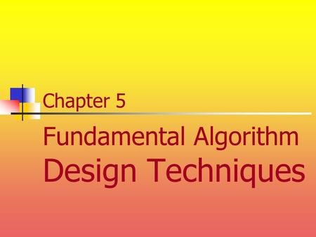 Chapter 5 Fundamental Algorithm Design Techniques.