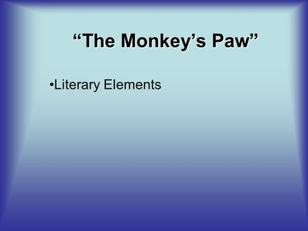 """The Monkey's Paw"" Literary Elements. Foreshadowing The fire is described as a ""dying fire,"" and the face is ""hideous."" This description helps us (the."