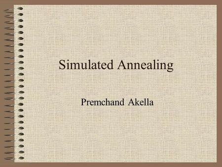 Simulated Annealing Premchand Akella. Agenda Motivation The algorithm Its applications Examples Conclusion.