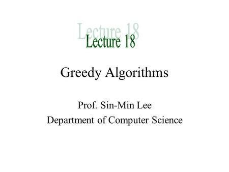Greedy Algorithms Prof. Sin-Min Lee Department of Computer Science.