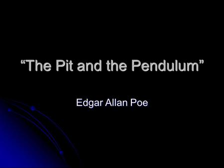 """The Pit and the Pendulum"" Edgar Allan Poe. Contextual Setting of ""The Pit and the Pendulum"" The Spanish Inquisition 1478 - 1834."