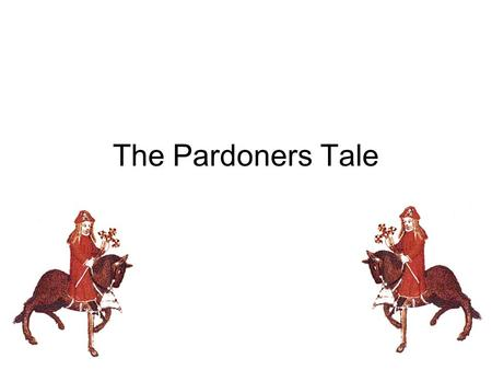 The Pardoners Tale. The Medieval Church Pardoner Church pardoners where often elected by corrupt church officials and collected money for pardons. Some.