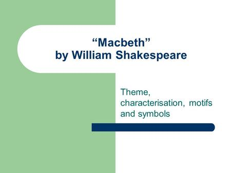 """Macbeth"" by William Shakespeare Theme, characterisation, motifs and symbols."