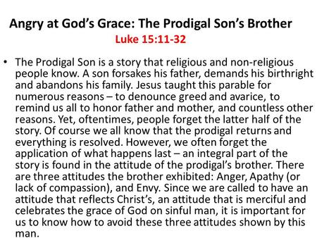 Angry at God's Grace: The Prodigal Son's Brother Luke 15:11-32 The Prodigal Son is a story that religious and non-religious people know. A son forsakes.