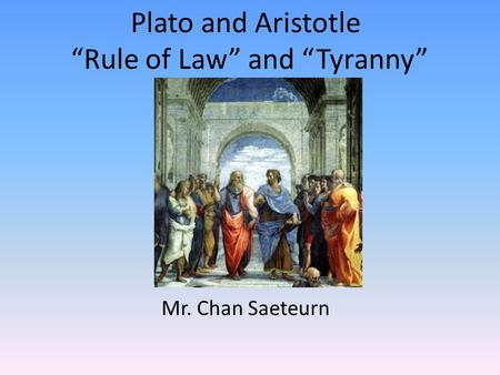 "Plato and Aristotle ""Rule of Law"" and ""Tyranny"" Mr. Chan Saeteurn."