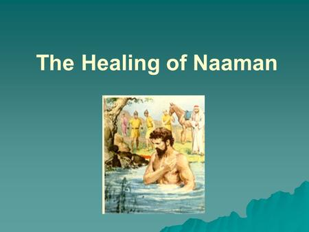 The Healing of Naaman. Elisha is the disciple of…   Elisha was a great prophet with double the spirit of Elijah. God gave him so many spiritual gifts.