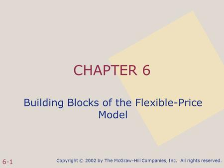 Copyright © 2002 by The McGraw-Hill Companies, Inc. All rights reserved. 6-1 CHAPTER 6 Building Blocks of the Flexible-Price Model.