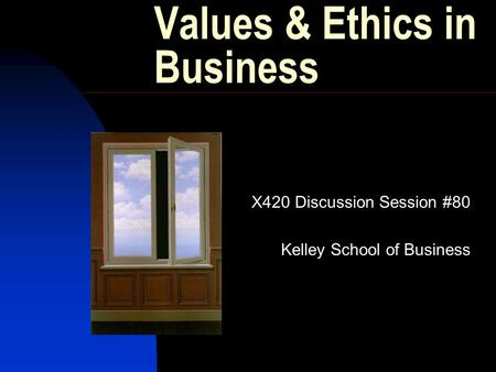 Values & Ethics in Business X420 Discussion Session #80 Kelley School of Business.