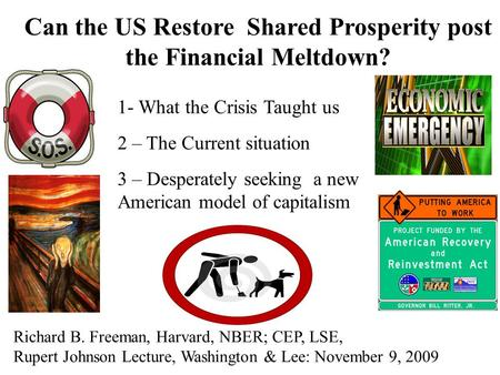 Richard B. Freeman, Harvard, NBER; CEP, LSE, Rupert Johnson Lecture, Washington & Lee: November 9, 2009 Can the US Restore Shared Prosperity post the Financial.