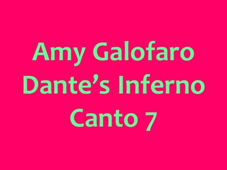 Amy Galofaro Dante's Inferno Canto 7. In Canto Seven, Virgil and Dante are in the fourth circle of hell and even though they are still continuing to circle.