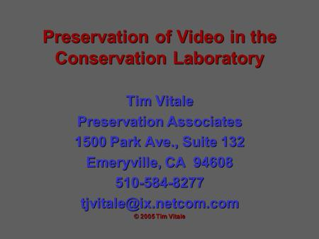 Preservation of Video in the Conservation Laboratory Tim Vitale Preservation Associates 1500 Park Ave., Suite 132 Emeryville, CA 94608