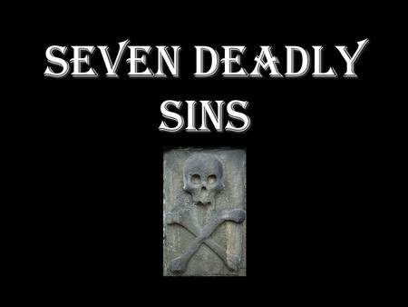 Seven Deadly Sins. A sin in the context of Thomas of Aquinas, can be defined as something human beings do which causes them to be unreasonable and.