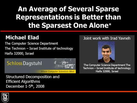 An Average of Several Sparse Representations is Better than the Sparsest One Alone Michael Elad The Computer Science Department The Technion – Israel Institute.