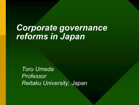 Corporate governance reforms in Japan Toru Umeda Professor Reitaku University, Japan.