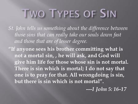 "St. John tells us something about the difference between those sins that can really take our souls down fast and those that are of lesser degree. ""If."