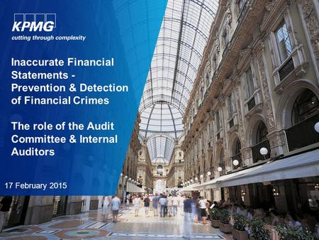 Inaccurate Financial Statements - Prevention & Detection of Financial Crimes The role of the Audit Committee & Internal Auditors 17 February 2015.