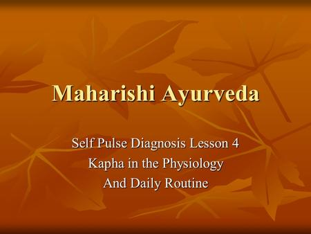 Maharishi Ayurveda Self Pulse Diagnosis Lesson 4 Kapha in the Physiology And Daily Routine.