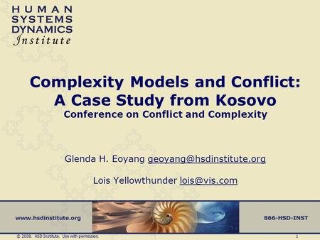 © 2008. HSD Institute. Use with permission. 1 Complexity Models and Conflict: A Case Study from Kosovo Conference on Conflict and Complexity Glenda H.